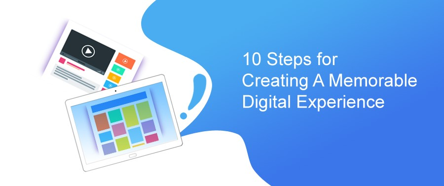 10 Steps For Creating A Memorable Digital Experience