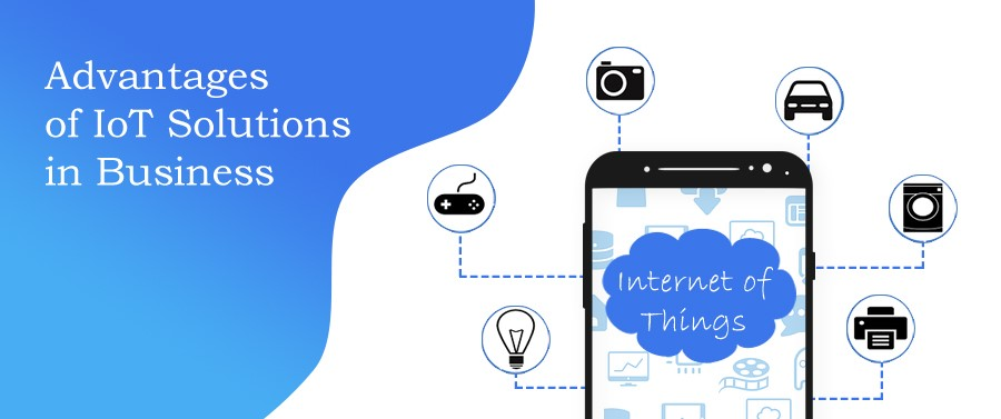Advantages of IoT Solutions in Business