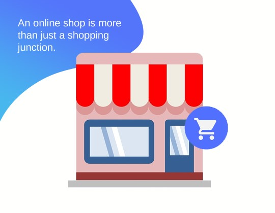 An online shop is more than just a shopping junction.
