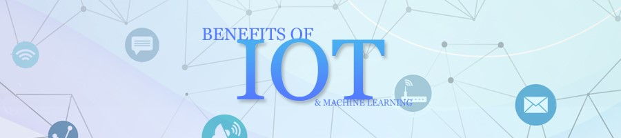 Benefits of IoT and Machine Learning